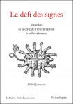Le défi des signes : Rabelais ou la crise de l'interprètation à la Renaissance - Michel Jeanneret