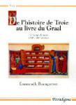 De l'Histoire de Troie au livre du Graal : le temps, le récit (XIIe sècle, XIIIe siècle) - Baumgartner, Emmanuèle