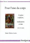 Pour l'aise du corps : confort et plaisirs, médications et rites, XIIIe-XVe siècle - Marie Thérèse LORCINS
