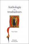 Ebook Anthologie des troubadours XIIe-XIVe Siecles - Paul FABRE