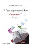 Il faut apprendre à lire, comment ? pourquoi ? - Pierre Muckensturm