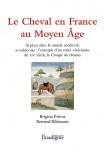 LE CHEVAL EN FRANCE AU MOYEN AGE : sa place dans le monde médiéval, sa médecine : l'exemple d'un traité vétérinaire du XIVe siècle, La Chirurgie des chevaux - Brigitte PRÉVOT - Bernard RIBÉMONT