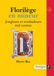 ebook FLORILEGE EN MINEUR, JONGLEURS ET TROUBADOURS MAL CONNUS  - Pierre BEC