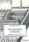 Les Mauristes à Orléans : Bonne-Nouvelle et l'essor de la bibliothèque publique au XVIIIe siècle - Odon HUREL