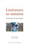 LITTÉRATURES EN MUTATION, ÉCRIRE DANS UNE AUTRE LANGUE Ebook- Françoise MORCILLO, Catherine PÉLAGE