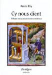 CY NOUS DIENT : dialogue avec quelques auteurs médiévaux - Bruno ROY