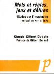 Mots et règles, jeux et délires : étude sur l'imaginaire verbal au XVIe siècle -  Claude-Gilbert Dubois