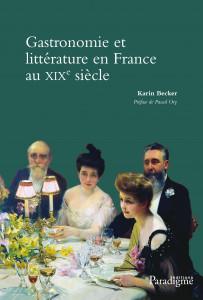 GASTRONOMIE ET LITTÉRATURE EN FRANCE AU XIXe SIÈCLE - Karin BECKER