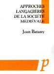 Approches langagières de la société médiévale -  Jean Batany