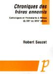 Chroniques des frères ennemis : catholiques et protestants à Nîmes du XVIe siècle au XVIIIe siècle - Sauzet, Robert
