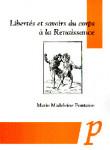 Libertés et savoirs du corps à la Renaissance - Marie-Madeleine Fontaine