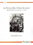 Les bonnes villes , l'Etat et la société dans la France de la fin du XVe siècle - Bernard CHEVALIER