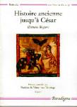 HISTOIRE ANCIENNE JUSQU'À CESAR : Estoires Rogier, Vol. 1. Textes