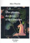 DES PLANTES, DES BÊTES ET DES COULEURS - Alice PLANCHE