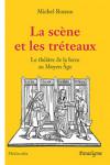 La Scène et les tréteaux : le théâtre de la farce au Moyen Age - Michel ROUSSE