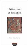 ARTHUR, KEU ET L'INITIATION - Annie-France GARRUS
