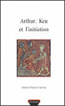 ebook ARTHUR, KEU ET L'INITIATION - GARRUS A,
