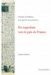 En regardant vers le païs de France : Charles d'Orléans, une poésie des présents - Claudio GALDERISI