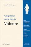 CINQ ÉTUDES SUR LE STYLE DE VOLTAIRE - Anne-Marie GERAGNON