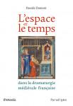 L'Espace et le temps dans la dramaturgie médiévale française - Pascale DUMONT