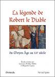 La légende de Robert le Diable du Moyen Age au XXe siècle - Laurence MATHEY-MAILLE, Huguette LEGROS