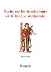 Écrits sur les troubadours et la lyrique médiévale : 1961-1991 -  Pierre BEC