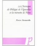 La Chronique de Philippe de Vigneulles et la mémoire de Metz -  Pierre Demarolle