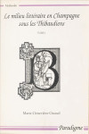 Le milieu littéraire en Champagne sous les Thibaudiens, Vol. 1 - Marie Geneviève GROSSEL