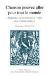 Chanson pouvez aller pour tout le monde : recherches sur la mémoire et l'oubli dans le chant médiéval, en hommage à Michel Zink