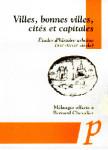 Villes, bonnes villes, cités et capitales : études d'histoire urbaine (XIIe-XVIIIe siècles)- Bernard CHEVALIER
